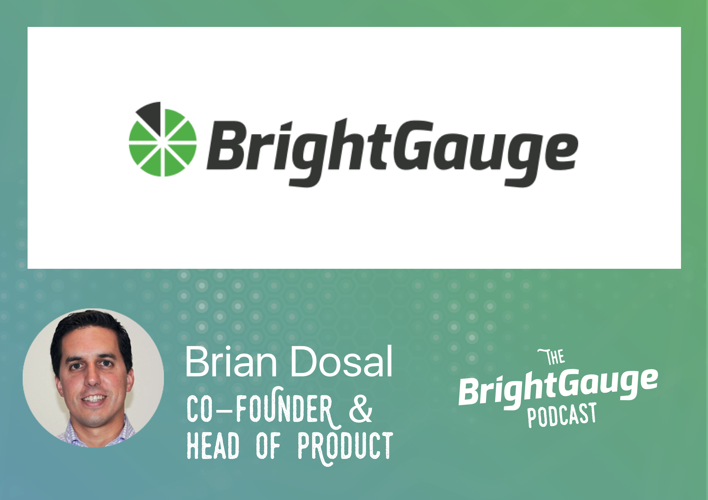 [Podcast] Building BrightGauge, featuring Brian Dosal