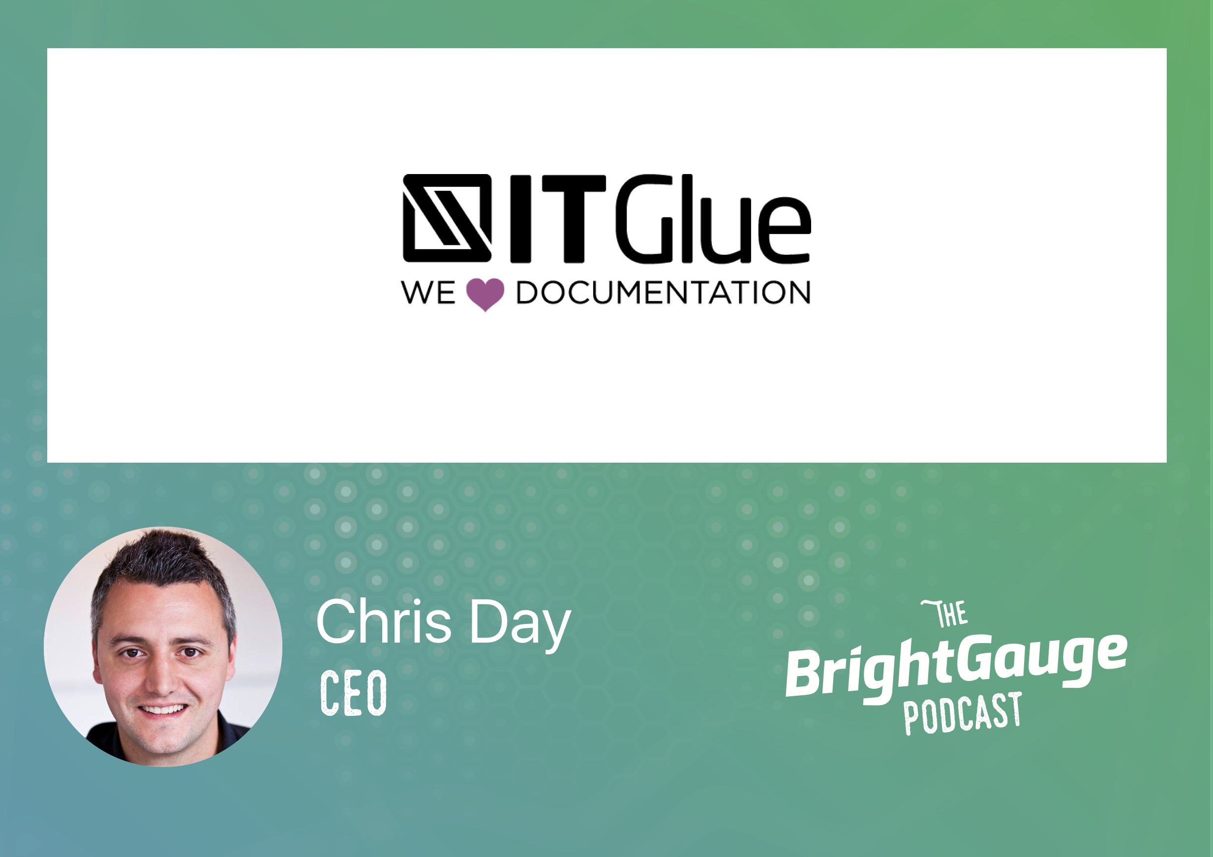 [Podcast] Episode 36 with Chris Day of IT Glue