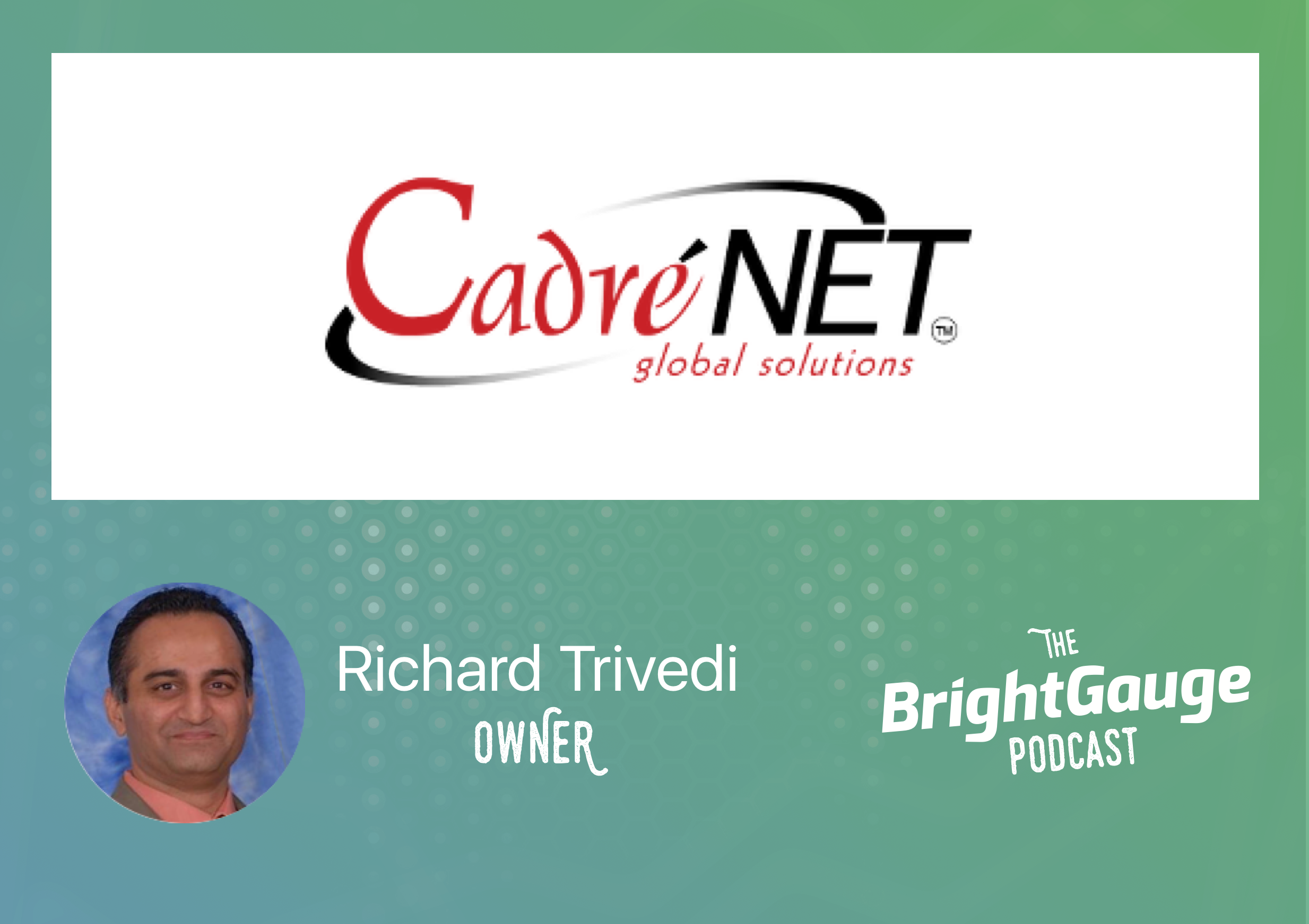 [Podcast] Episode 18 with Richard Trivedi of CadreNet