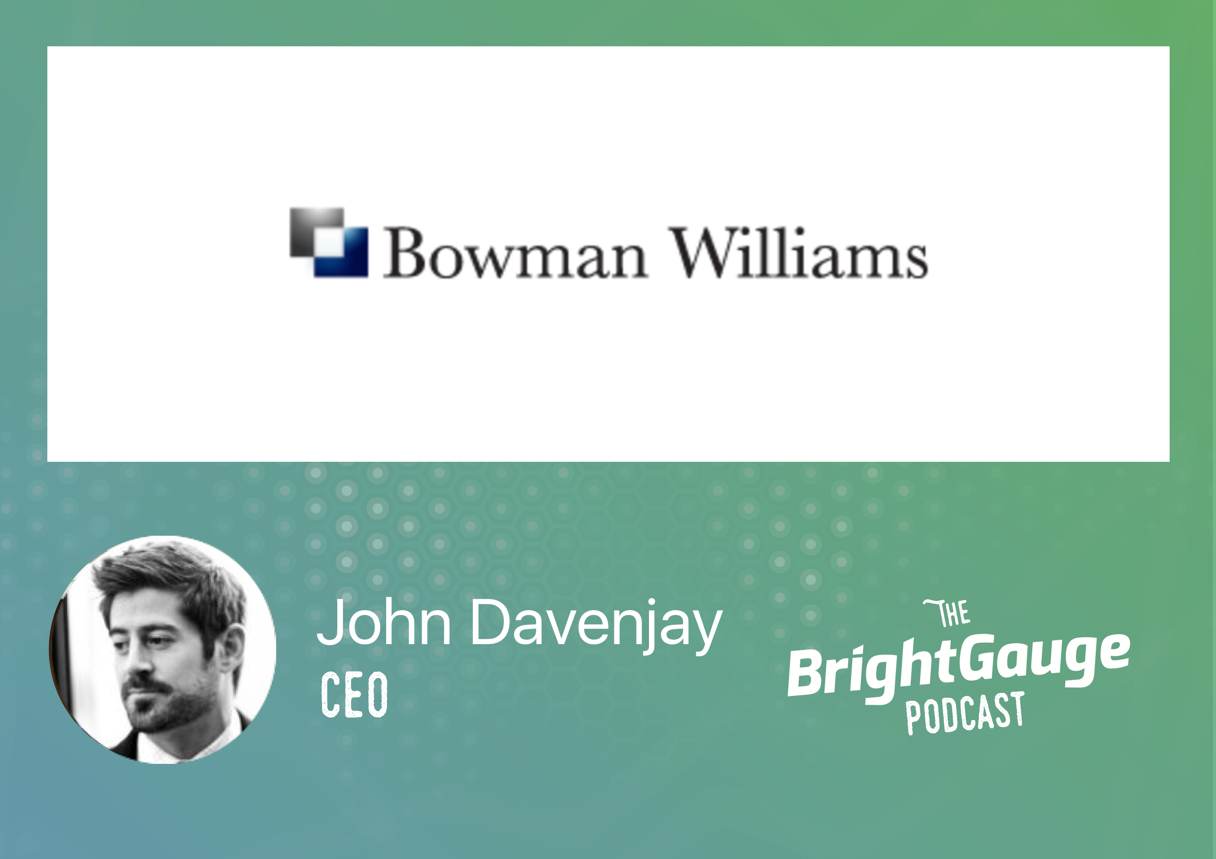 [Podcast] Episode 33 with John Davenjay of Bowman Williams
