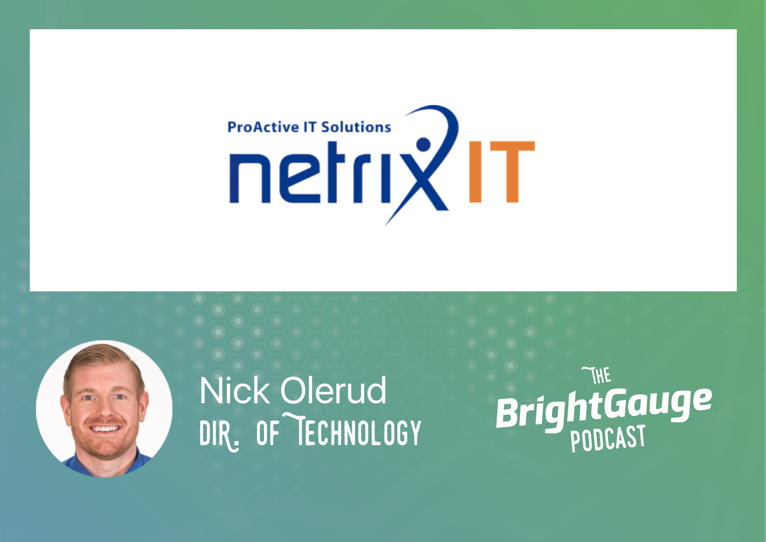[Podcast] Episode 10 with Nick Olerud of Netrix IT